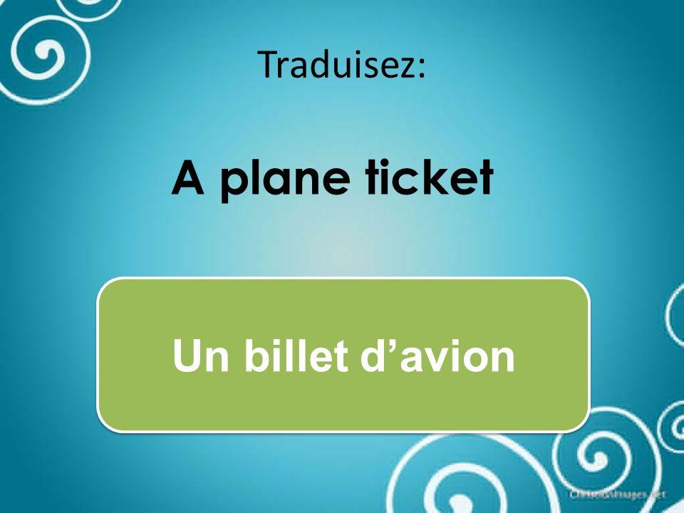 Traduisez: A plane ticket Un billet davion