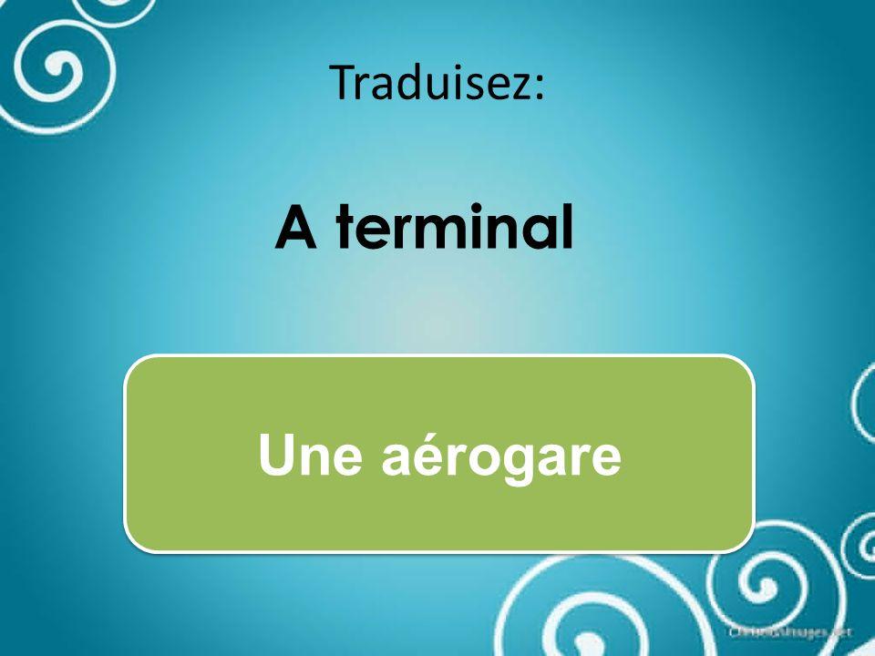 Traduisez: A terminal Une aérogare