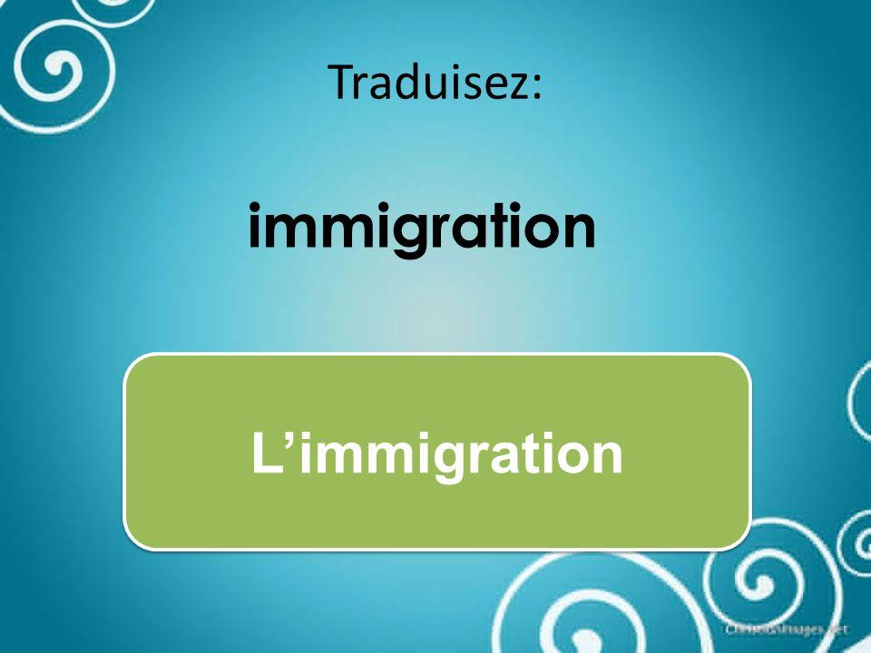 Traduisez: immigration Limmigration