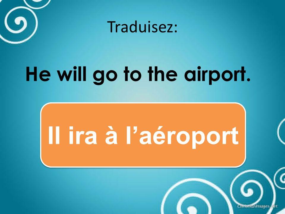 Traduisez: I will buy a round-trip ticket Jacheterai un billet aller-retour