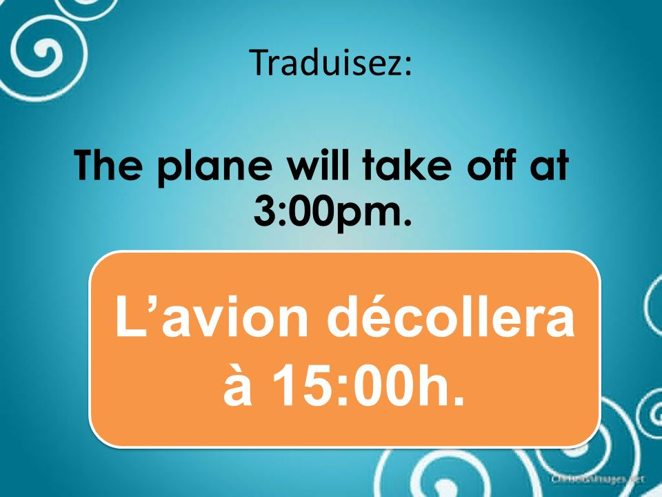 Traduisez: We will have our boarding passes. Nous aurons nos cartes dembarquement.
