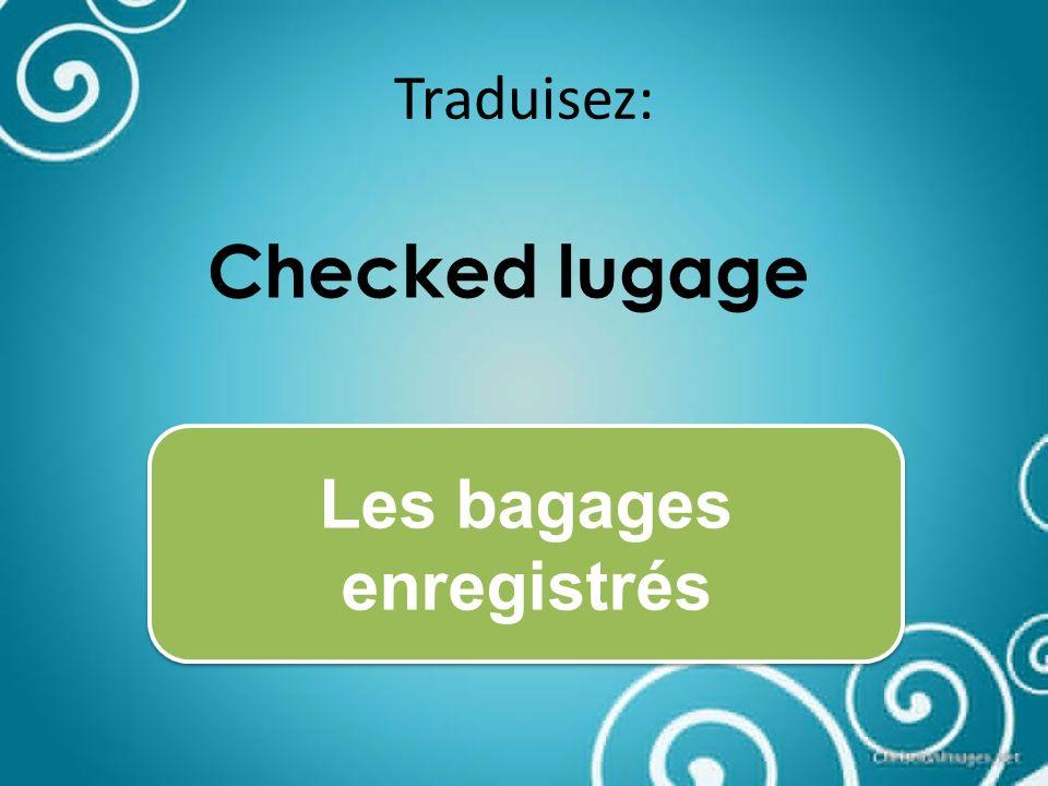 Traduisez: I will ask the flight attendant. Je demanderai à lhôtesse de lair.