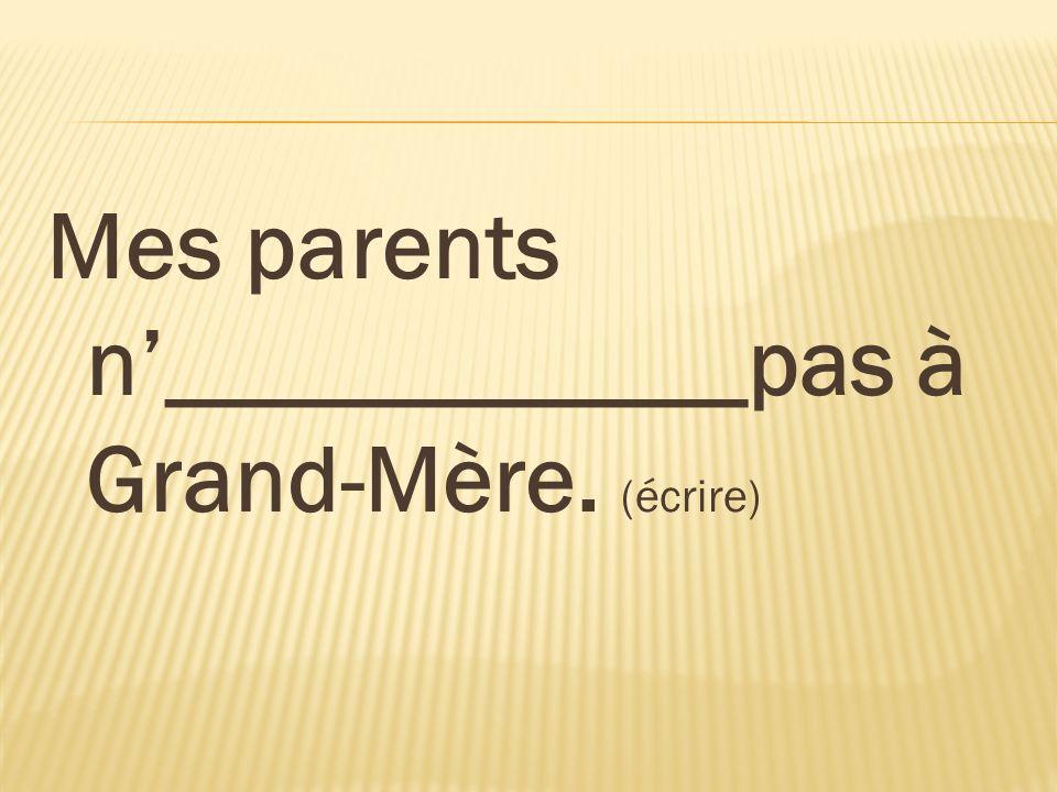 Mes parents n____________pas à Grand-Mère. (écrire)