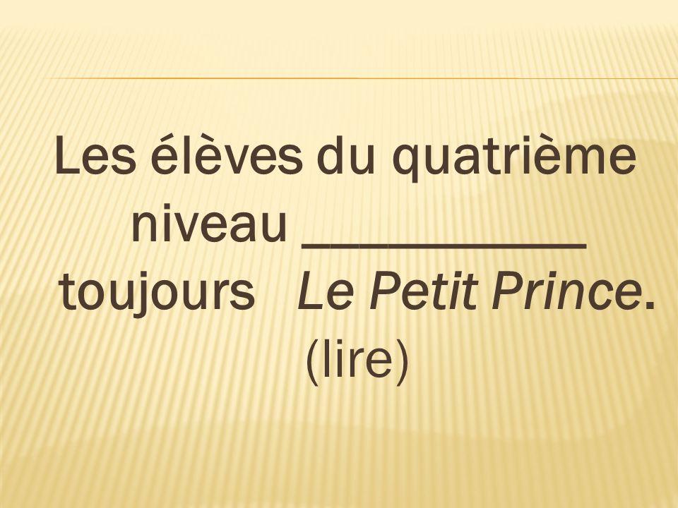 Les élèves du quatrième niveau __________ toujours Le Petit Prince. (lire)