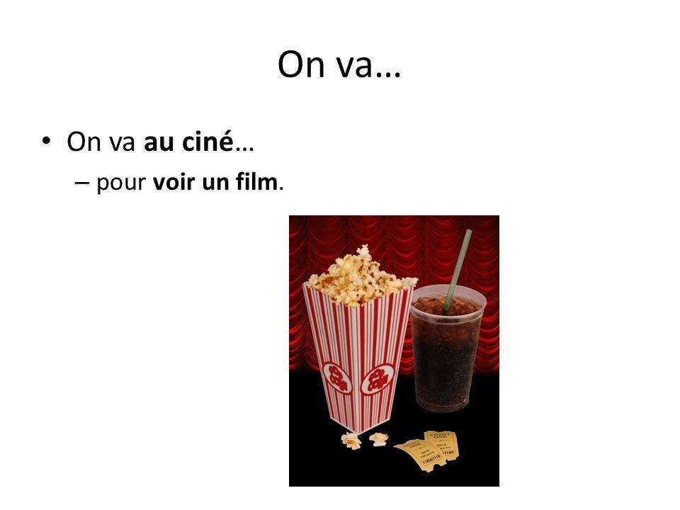 On va… On va au ciné… – pour voir un film.