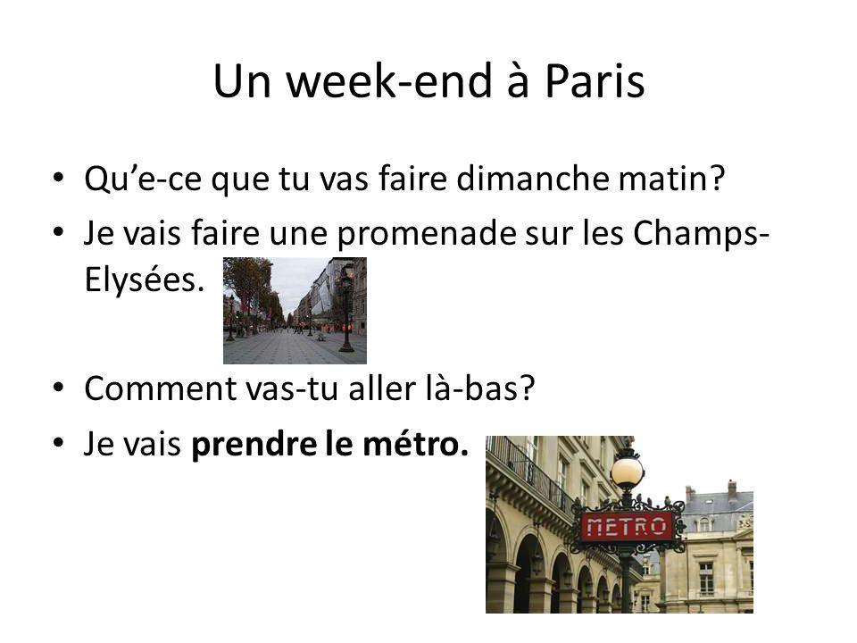 Un week-end à Paris Que-ce que tu vas faire dimanche matin.