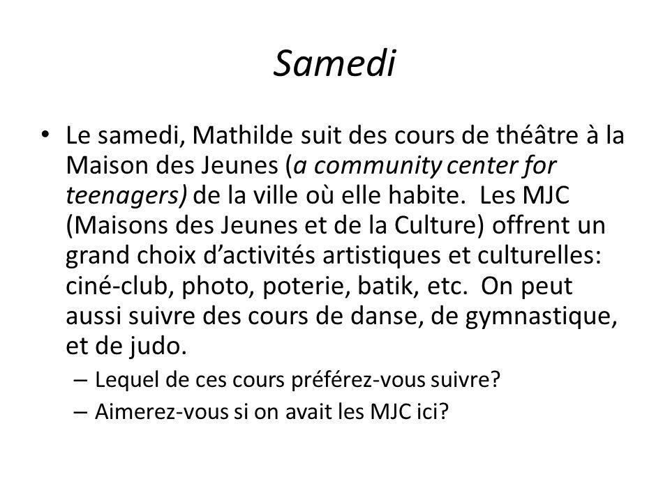 Samedi Le samedi, Mathilde suit des cours de théâtre à la Maison des Jeunes (a community center for teenagers) de la ville où elle habite.
