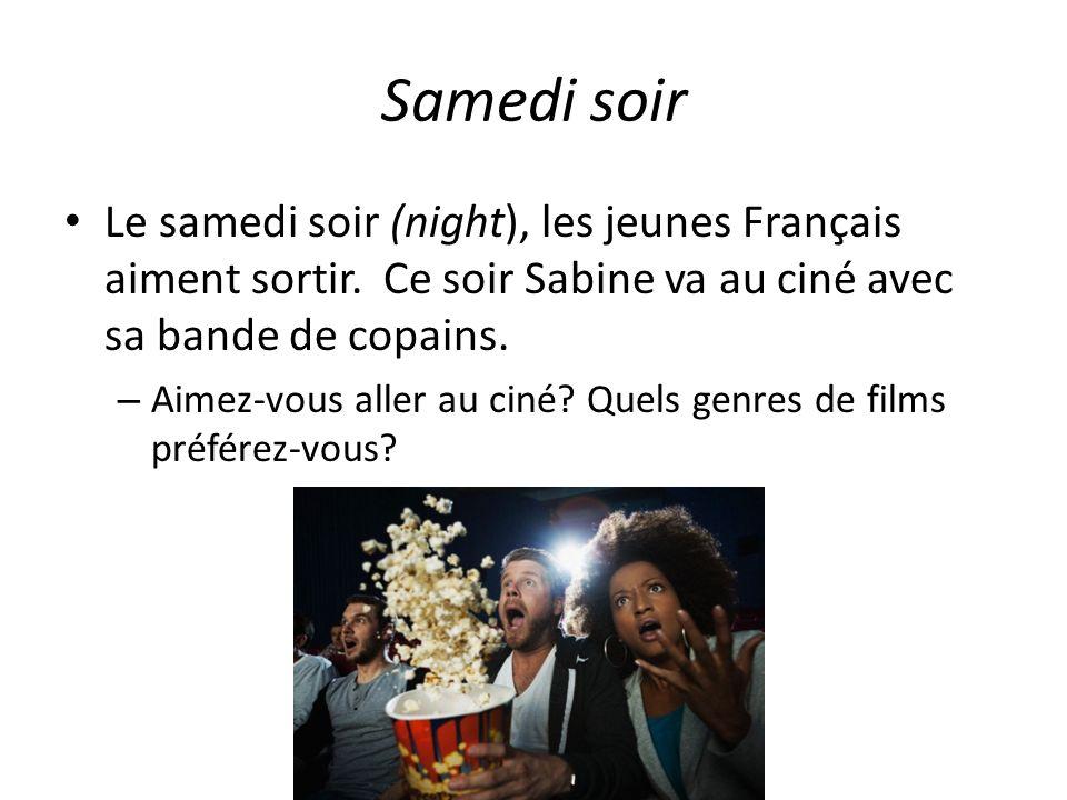 Samedi soir Le samedi soir (night), les jeunes Français aiment sortir.
