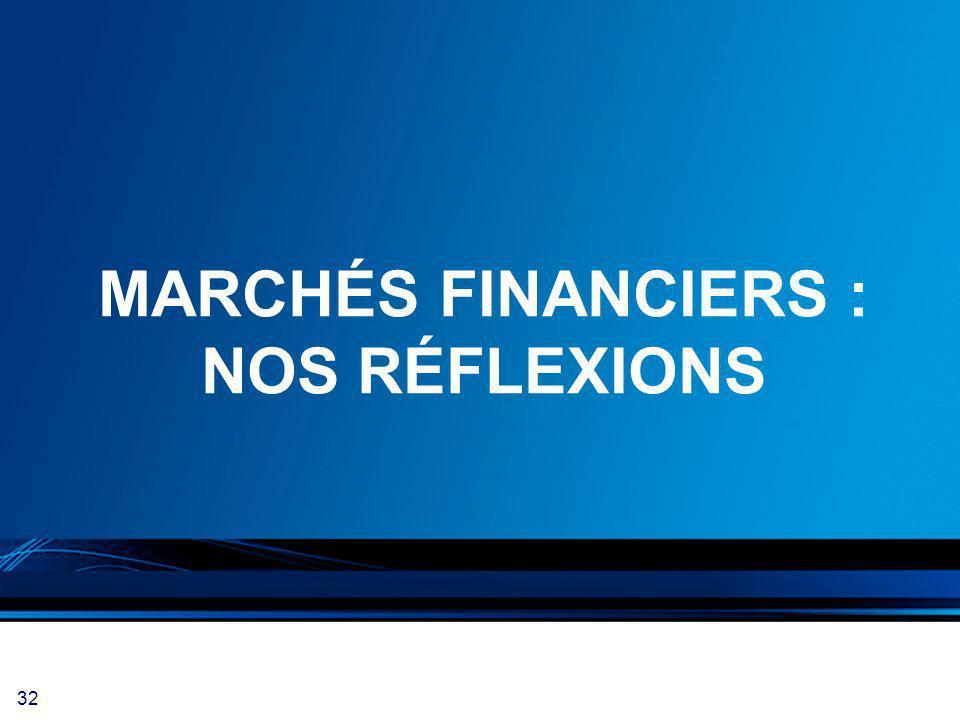 32 MARCHÉS FINANCIERS : NOS RÉFLEXIONS