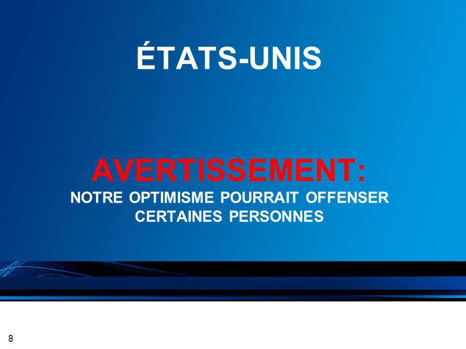 8 ÉTATS-UNIS AVERTISSEMENT: NOTRE OPTIMISME POURRAIT OFFENSER CERTAINES PERSONNES