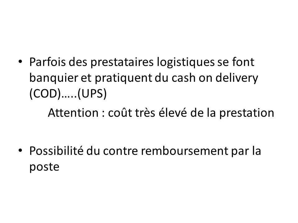 Parfois des prestataires logistiques se font banquier et pratiquent du cash on delivery (COD)…..(UPS) Attention : coût très élevé de la prestation Possibilité du contre remboursement par la poste