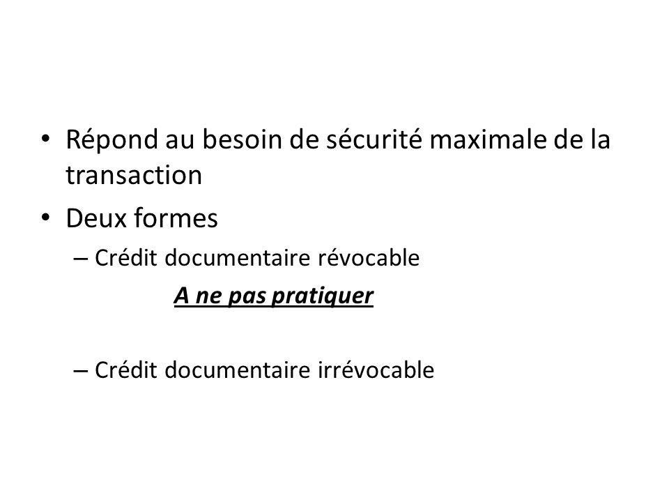 Répond au besoin de sécurité maximale de la transaction Deux formes – Crédit documentaire révocable A ne pas pratiquer – Crédit documentaire irrévocable