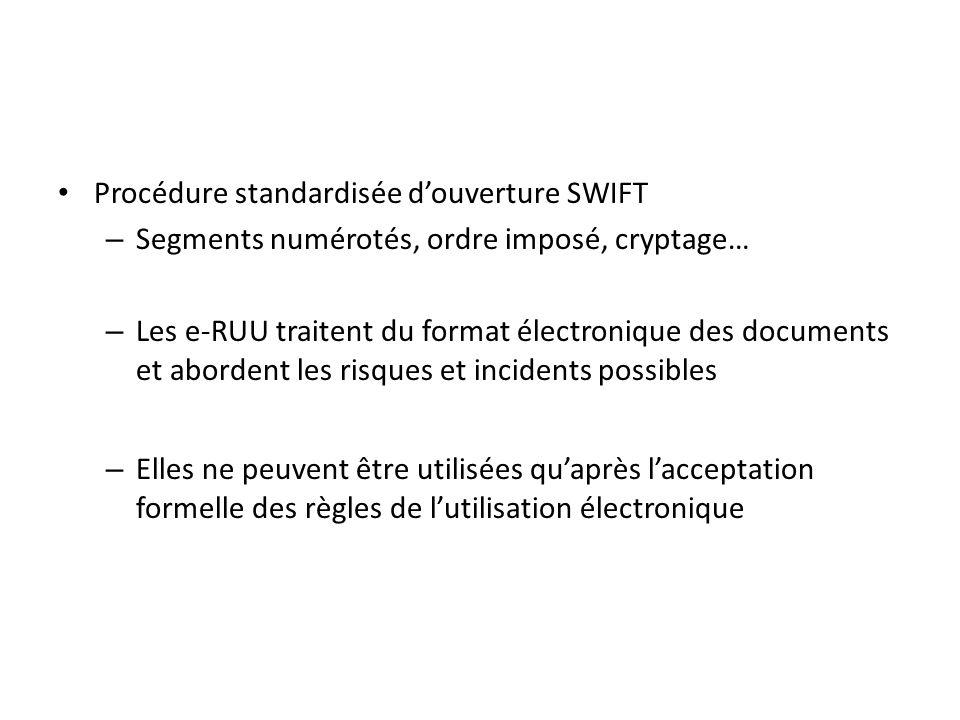 Procédure standardisée douverture SWIFT – Segments numérotés, ordre imposé, cryptage… – Les e-RUU traitent du format électronique des documents et abordent les risques et incidents possibles – Elles ne peuvent être utilisées quaprès lacceptation formelle des règles de lutilisation électronique