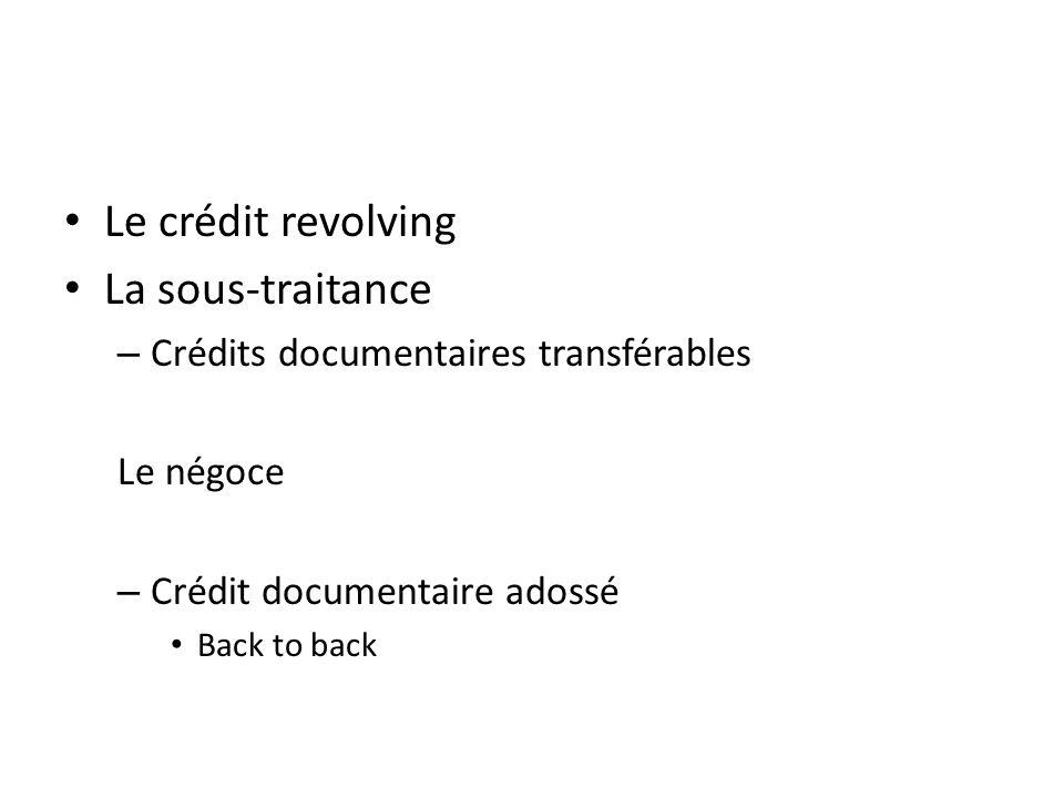 Le crédit revolving La sous-traitance – Crédits documentaires transférables Le négoce – Crédit documentaire adossé Back to back