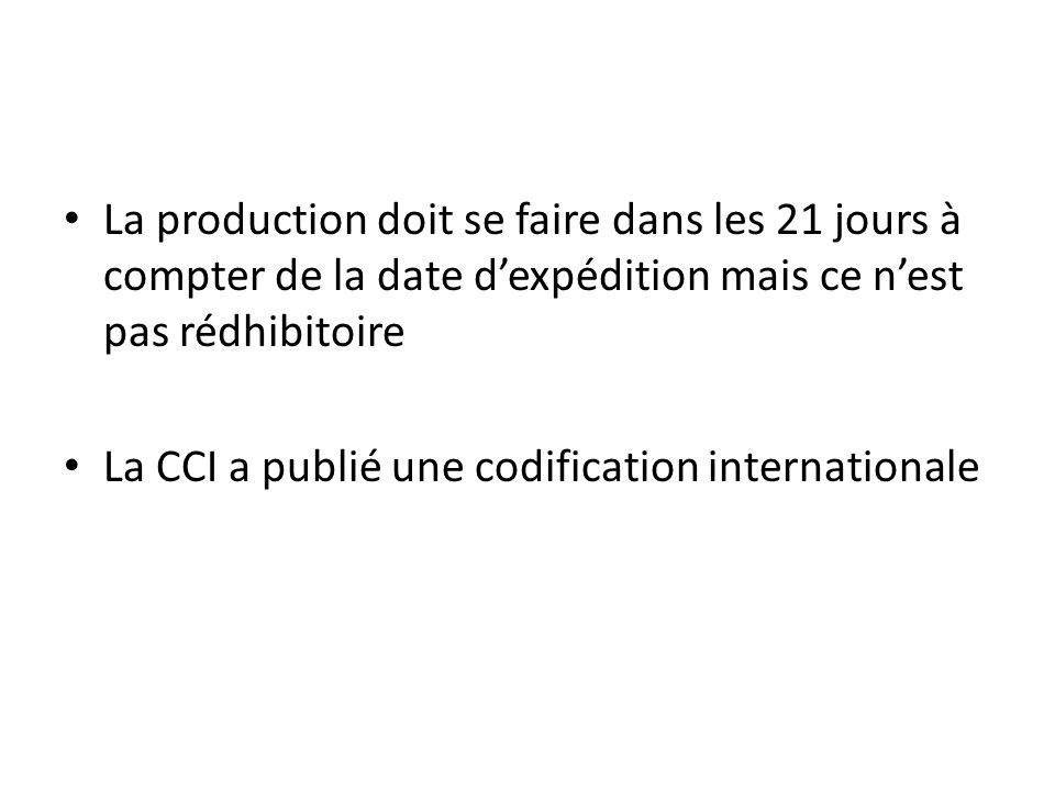 La production doit se faire dans les 21 jours à compter de la date dexpédition mais ce nest pas rédhibitoire La CCI a publié une codification internat
