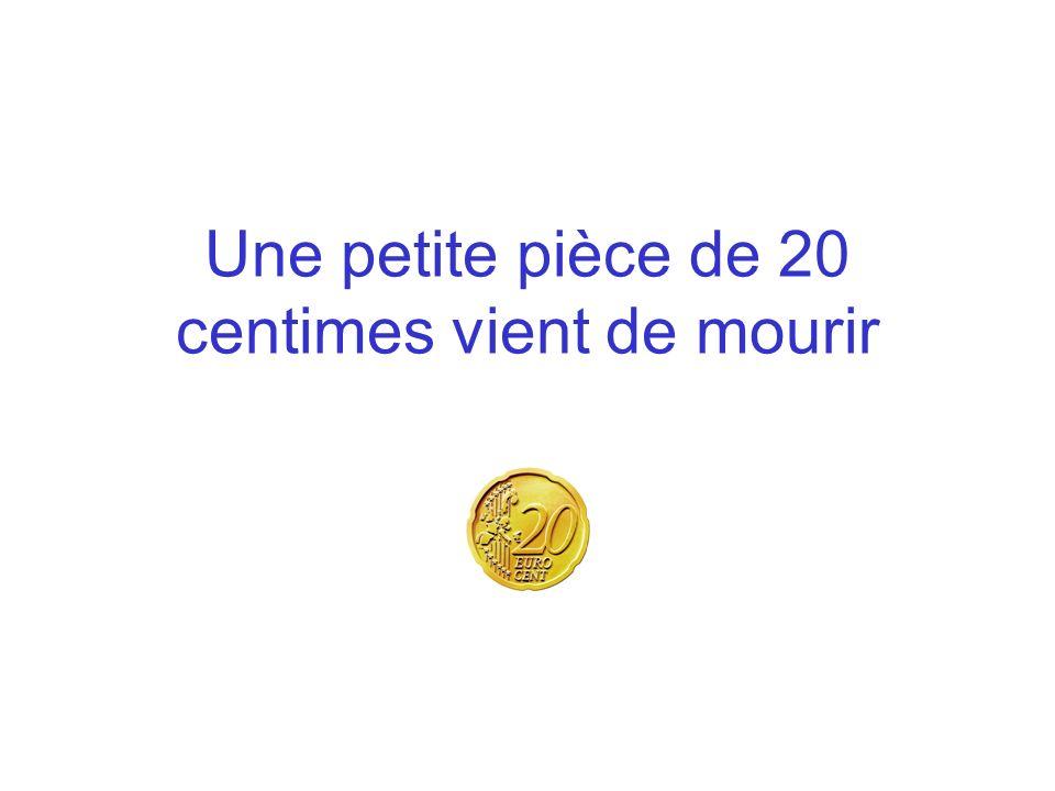 Une petite pièce de 20 centimes vient de mourir