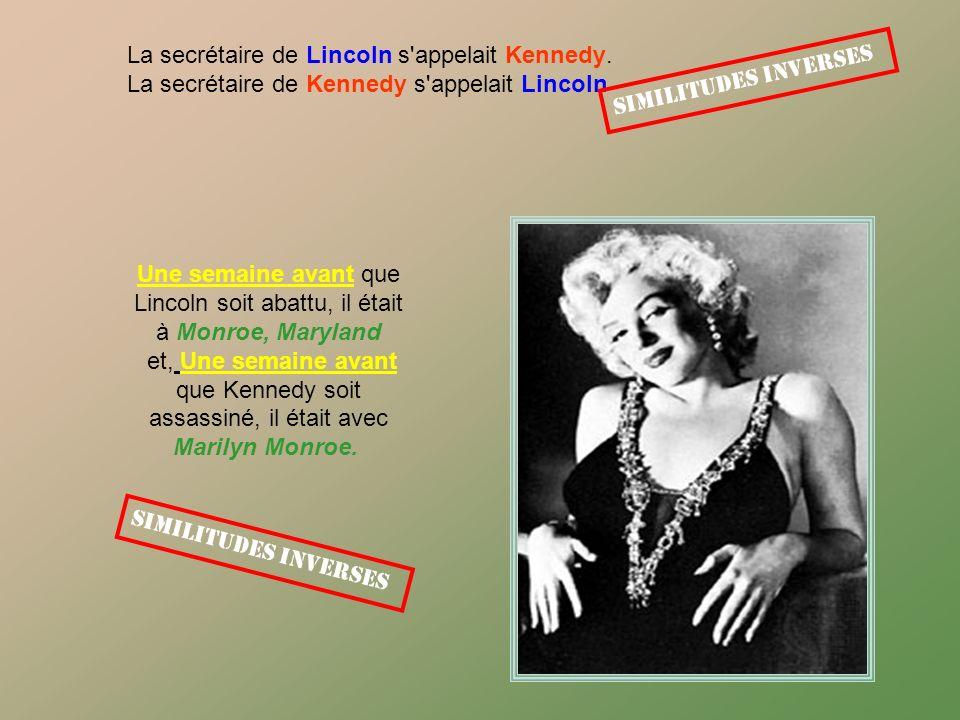 Une semaine avant que Lincoln soit abattu, il était à Monroe, Maryland et, Une semaine avant que Kennedy soit assassiné, il était avec Marilyn Monroe.