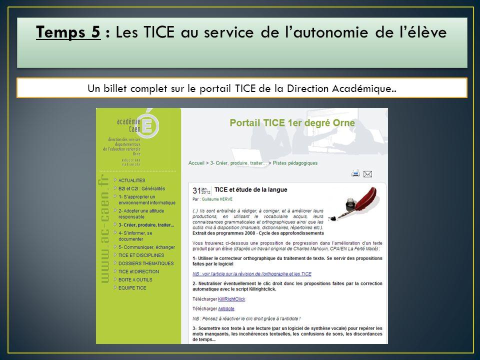 Temps 5 : Les TICE au service de lautonomie de lélève Un billet complet sur le portail TICE de la Direction Académique..
