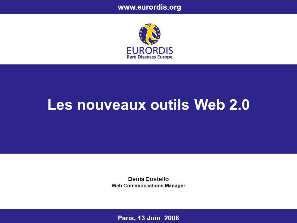 Les nouveaux outils Web 2.0 Denis Costello Web Communications Manager Paris, 13 Juin 2008 www.eurordis.org