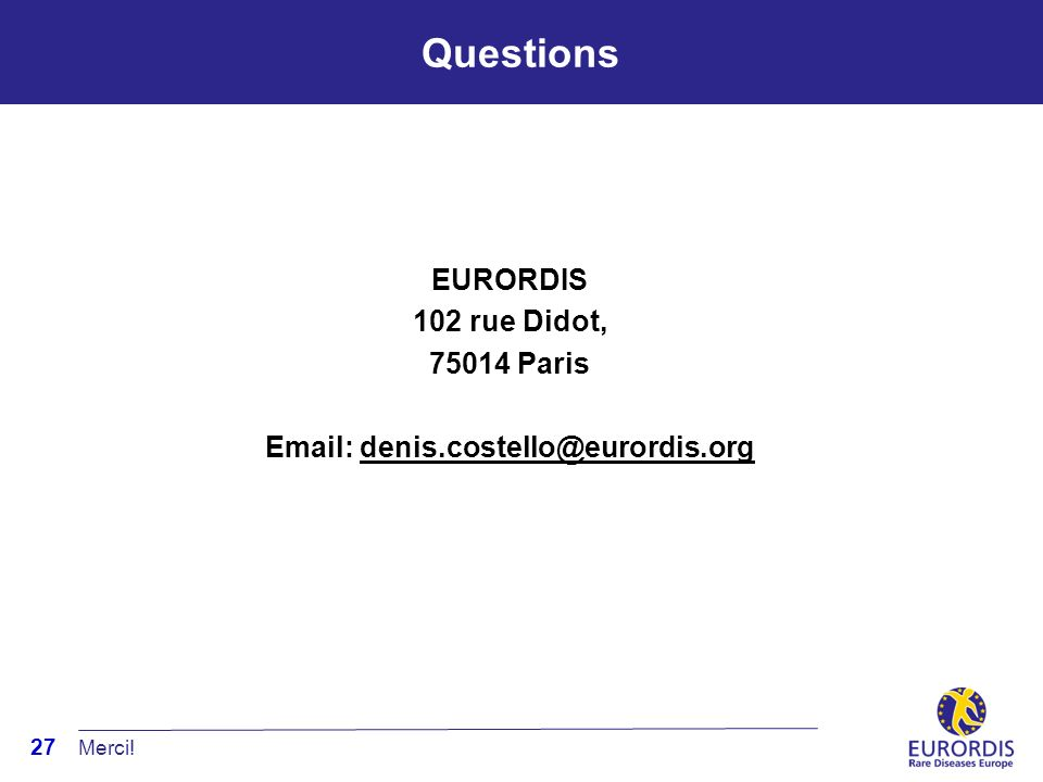 27 Questions EURORDIS 102 rue Didot, 75014 Paris Email: denis.costello@eurordis.org Merci!