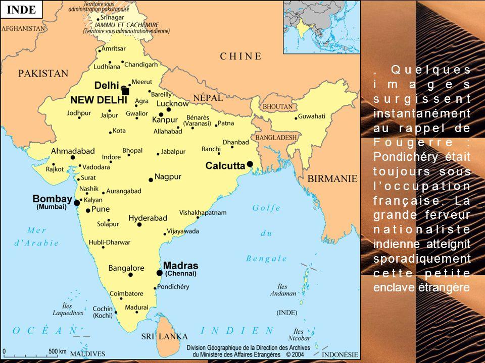 Quelques images surgissent instantanément au rappel de Fougerre : Pondichéry était toujours sous loccupation française.