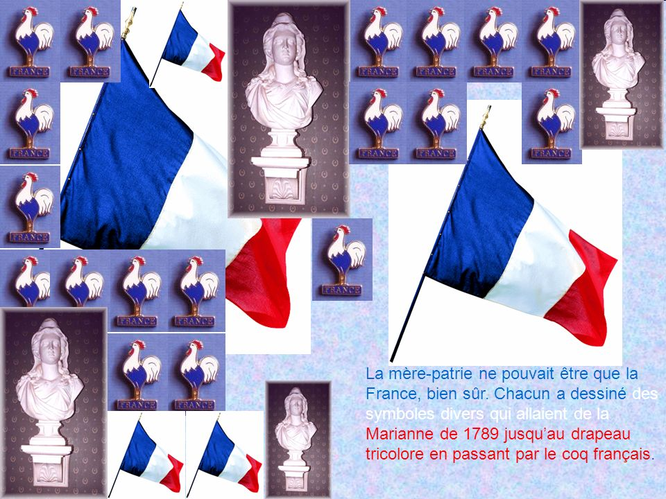 La mère-patrie ne pouvait être que la France, bien sûr.