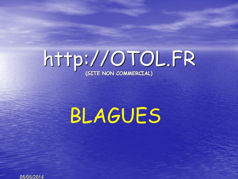 05/05/2014 http://OTOL.FR (SITE NON COMMERCIAL) BLAGUES