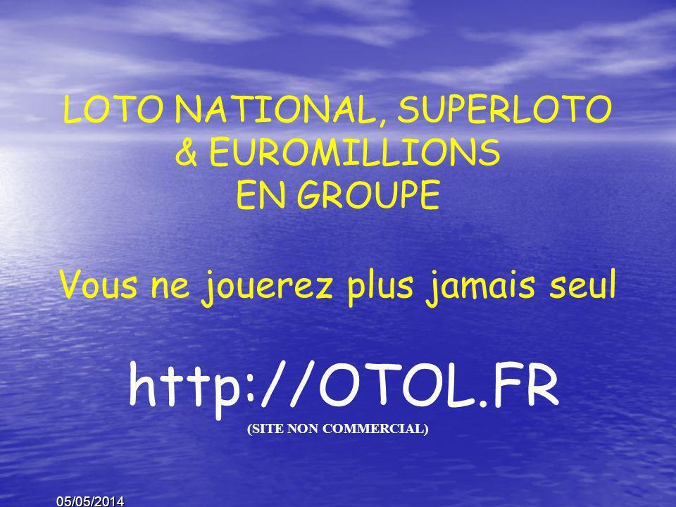 05/05/2014 http://OTOL.FR (SITE NON COMMERCIAL) LOTO NATIONAL, SUPERLOTO & EUROMILLIONS EN GROUPE Vous ne jouerez plus jamais seul MULTIPLIEZ CONSIDER