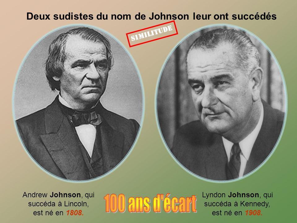 Deux sudistes du nom de Johnson leur ont succédés Andrew Johnson, qui succéda à Lincoln, est né en 1808.