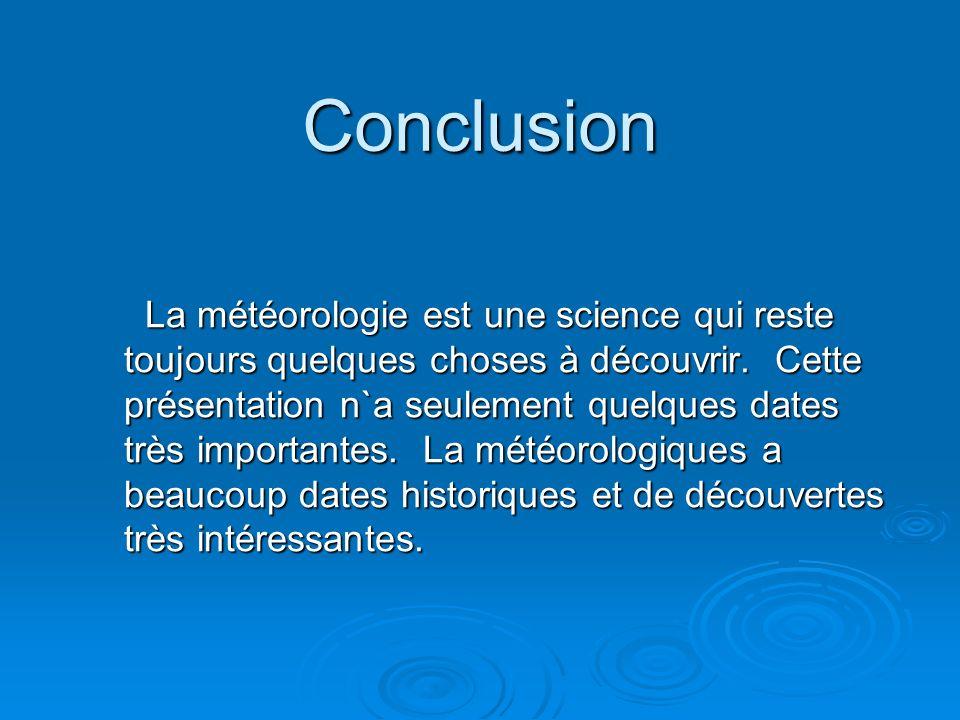 Conclusion La météorologie est une science qui reste toujours quelques choses à découvrir.