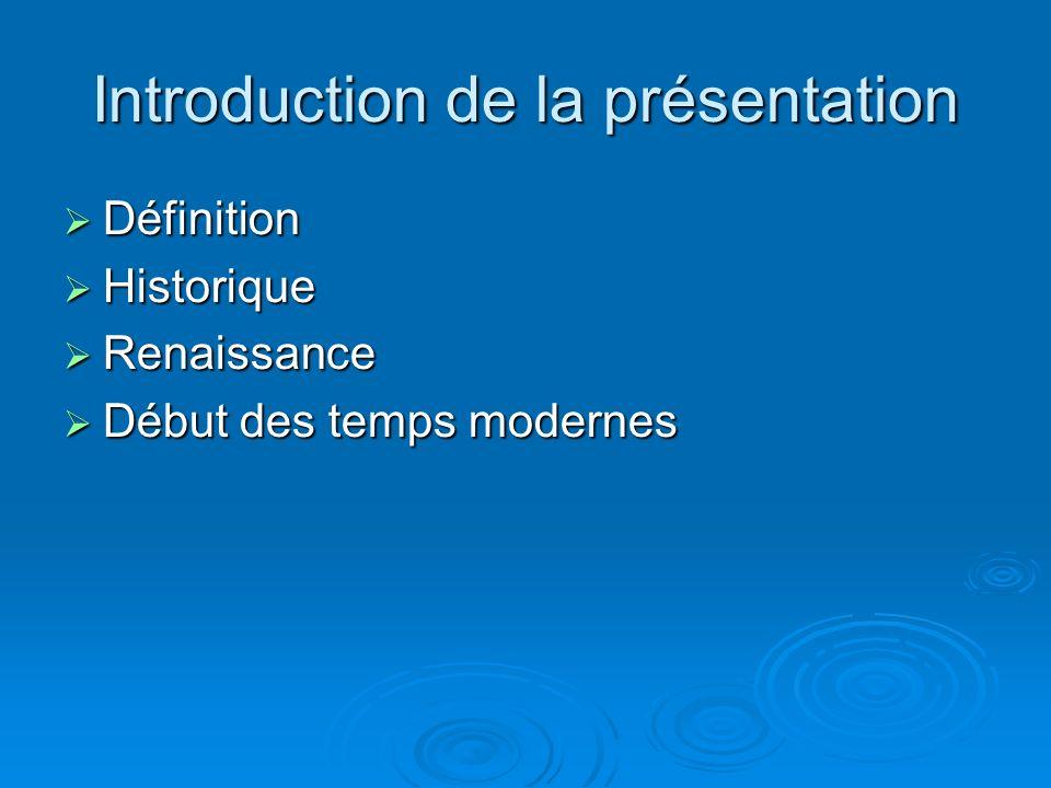 Introduction de la présentation Définition Définition Historique Historique Renaissance Renaissance Début des temps modernes Début des temps modernes
