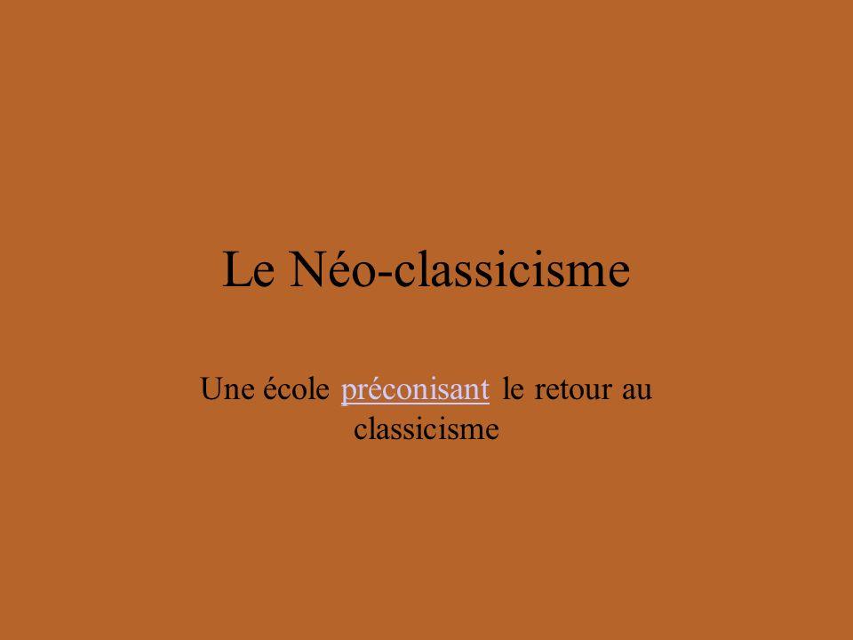 Le Néo-classicisme Une école préconisant le retour au classicismepréconisant