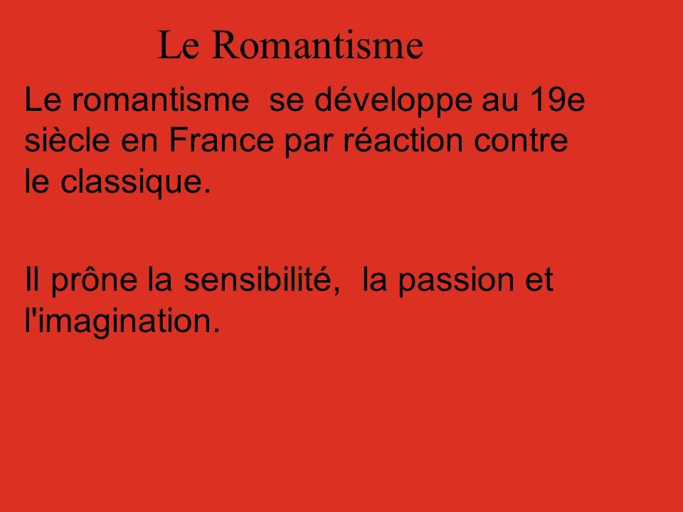 Le Romantisme Le romantisme se développe au 19e siècle en France par réaction contre le classique. Il prône la sensibilité, la passion et l'imaginatio