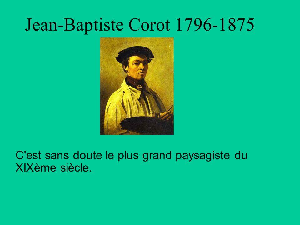 Jean-Baptiste Corot 1796-1875 C'est sans doute le plus grand paysagiste du XIXème siècle.