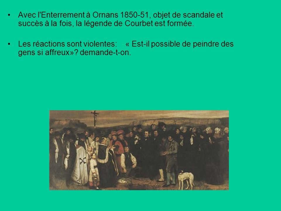 Avec l'Enterrement à Ornans 1850-51, objet de scandale et succès à la fois, la légende de Courbet est formée. Les réactions sont violentes: « Est-il p