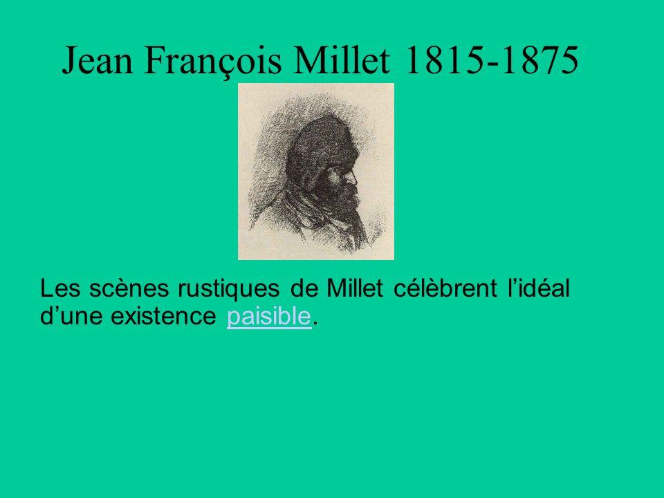 Jean François Millet 1815-1875 Les scènes rustiques de Millet célèbrent lidéal dune existence paisible.paisible