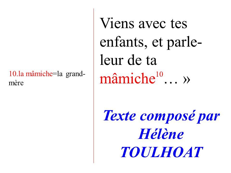 Viens avec tes enfants, et parle- leur de ta mâmiche 10 … » Texte composé par Hélène TOULHOAT 10.la mâmiche=la grand- mère