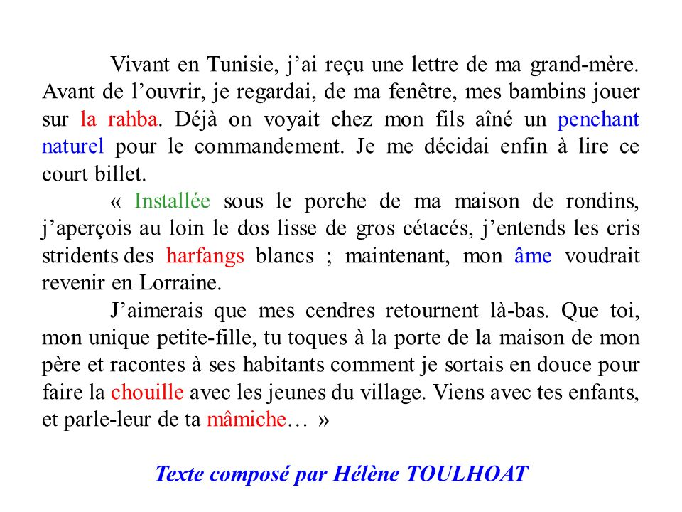 Vivant en Tunisie, jai reçu une lettre de ma grand-mère. Avant de louvrir, je regardai, de ma fenêtre, mes bambins jouer sur la rahba. Déjà on voyait