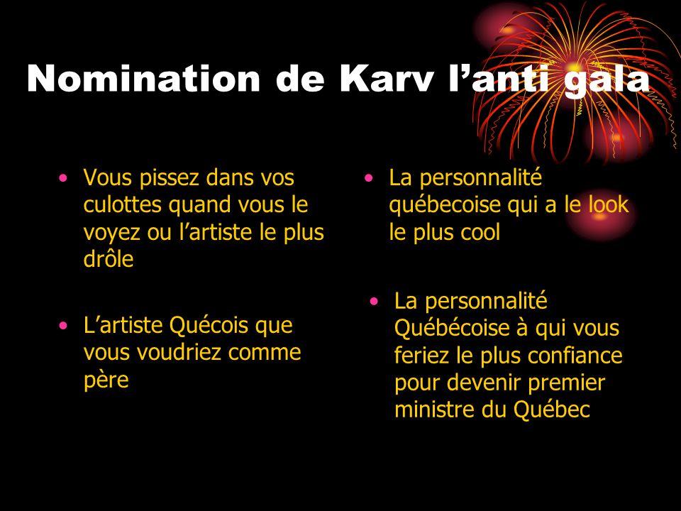 Nomination de Karv lanti gala Vous pissez dans vos culottes quand vous le voyez ou lartiste le plus drôle La personnalité Québécoise à qui vous feriez