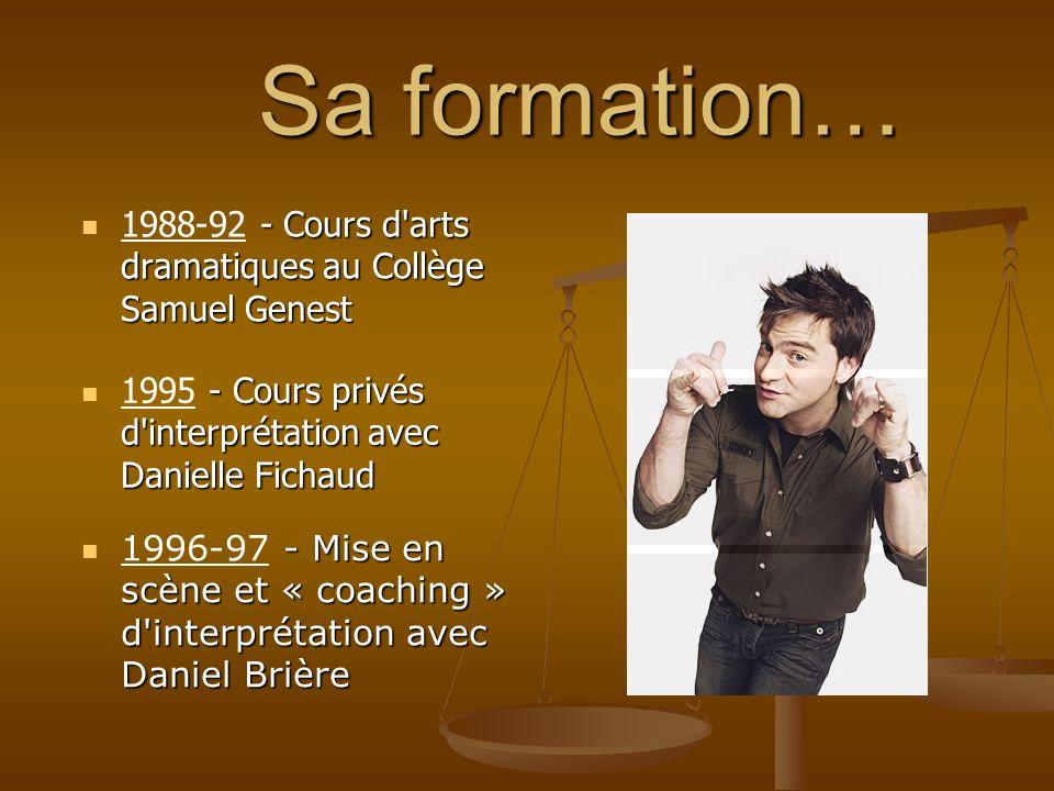 Sa formation… Sa formation… - Mise en scène et « coaching » d'interprétation avec Daniel Brière 1996-97 - Mise en scène et « coaching » d'interprétati