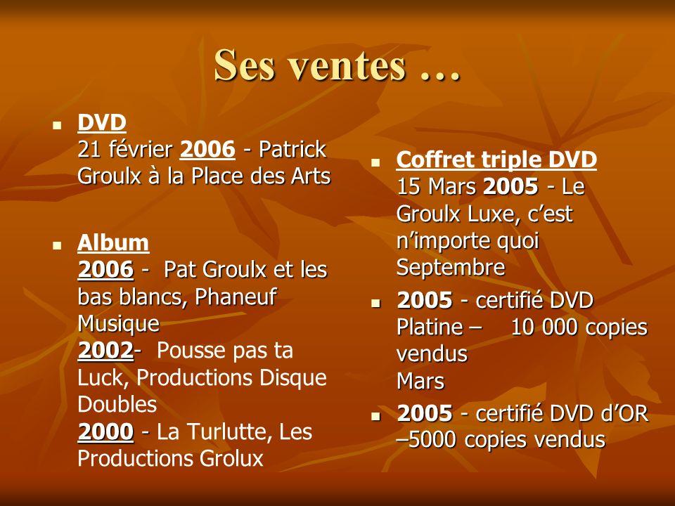 Ses ventes … 15 Mars 2005 - Le Groulx Luxe, cest nimporte quoi Septembre Coffret triple DVD 15 Mars 2005 - Le Groulx Luxe, cest nimporte quoi Septembr