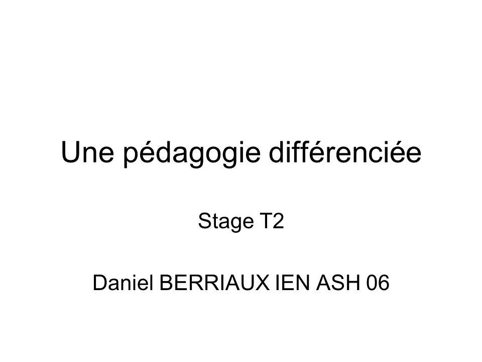 Une pédagogie différenciée Stage T2 Daniel BERRIAUX IEN ASH 06