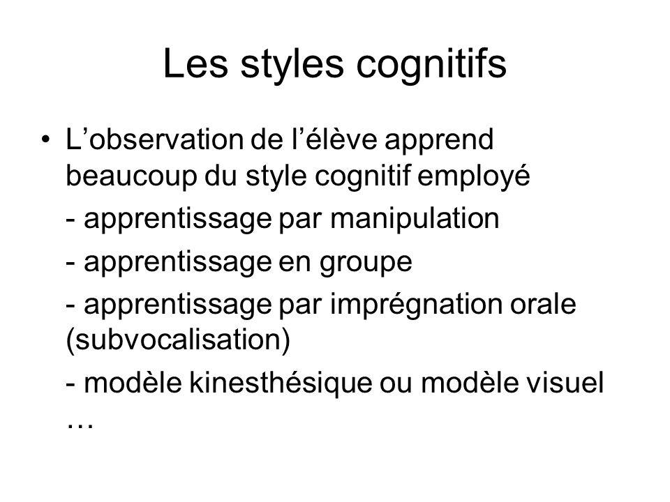 Les styles cognitifs Lobservation de lélève apprend beaucoup du style cognitif employé - apprentissage par manipulation - apprentissage en groupe - ap