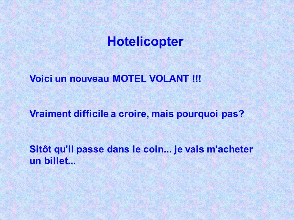Hotelicopter Voici un nouveau MOTEL VOLANT !!.Vraiment difficile a croire, mais pourquoi pas.