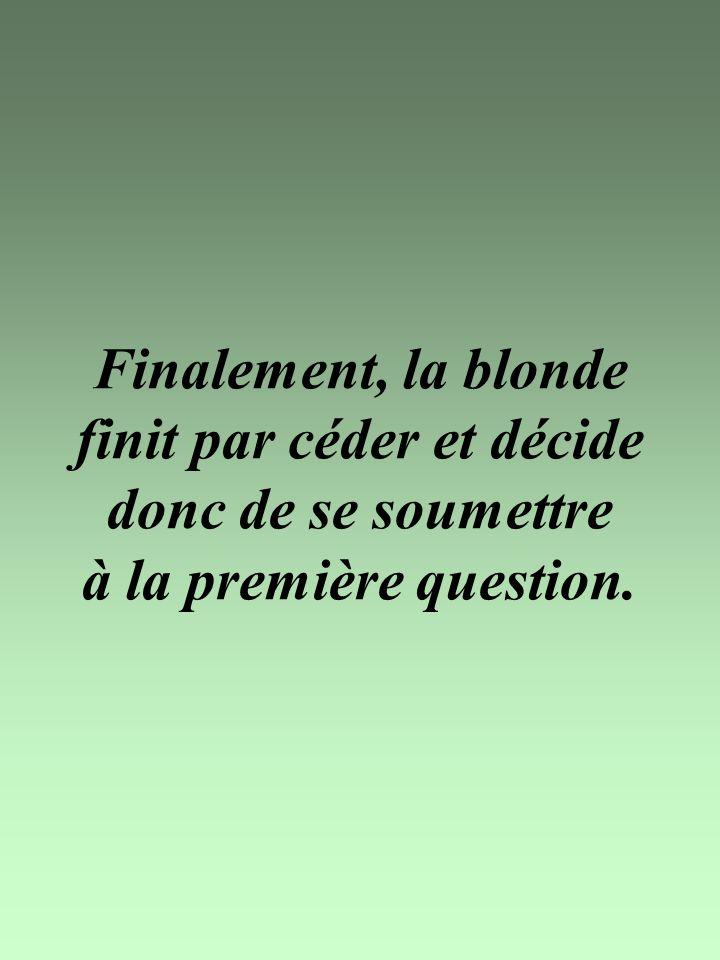 (NDR: voyez le machisme envers les blondes, il la tutoie de suite)