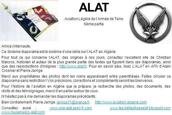 ALAT Aviation Légère de lArmée de Terre 6ème partie Ami(e) Internaute, Ce dixième diaporama est le sixième dune série sur lALAT en Algérie. Pour tout
