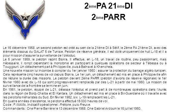 Le 15 décembre 1958, un second peloton est créé au sein de la 21ème DI à Sétif, le 2ème PA 21ème DI, avec des éléments dissous du GALAT 5 de Tunisie.