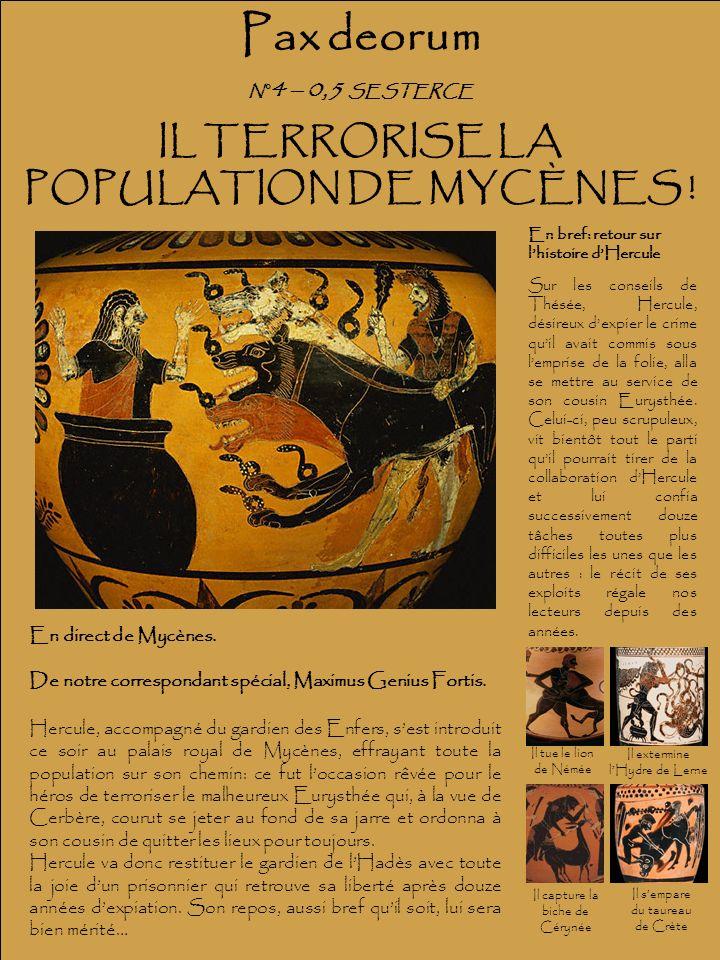 Pax deorum IL TERRORISE LA POPULATION DE MYCÈNES ! N° 4 – 0,5 SESTERCE En direct de Mycènes. De notre correspondant spécial, Maximus Genius Fortis. He