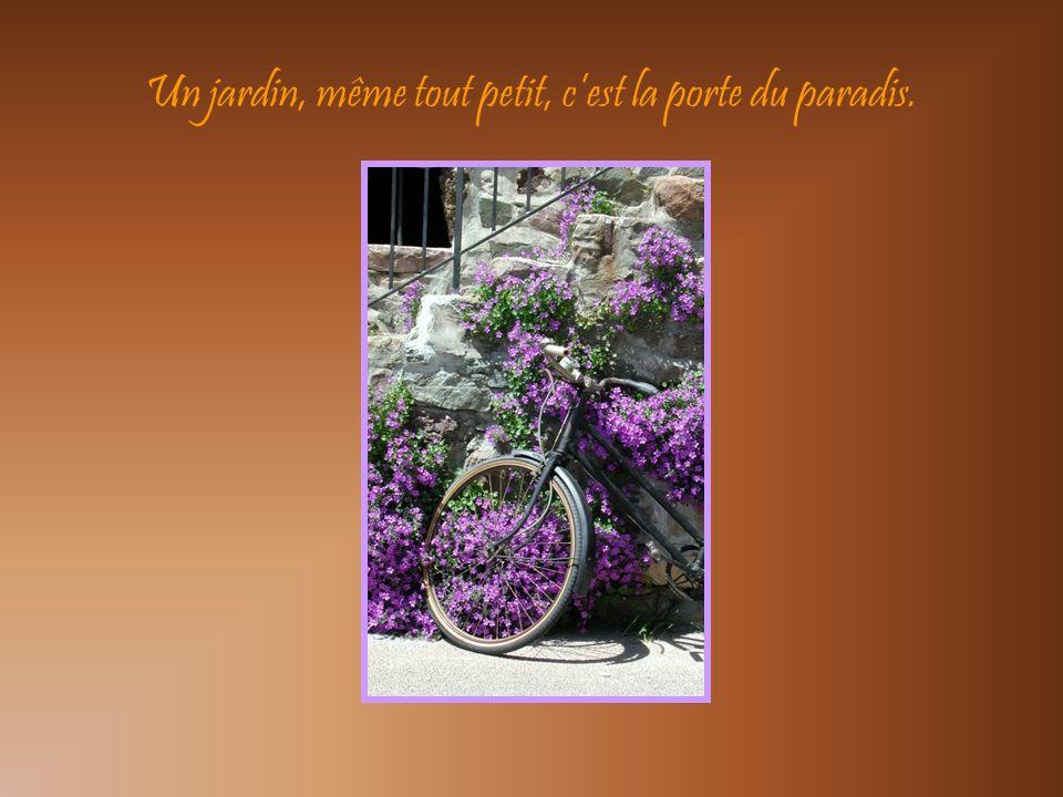 Un jardin, même tout petit, cest la porte du paradis.
