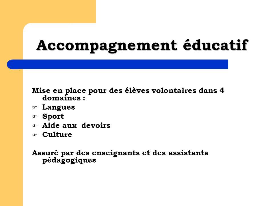 Accompagnement éducatif Mise en place pour des élèves volontaires dans 4 domaines : Langues Sport Aide aux devoirs Culture Assuré par des enseignants et des assistants pédagogiques